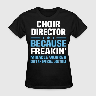 Choir Director - Women's T-Shirt