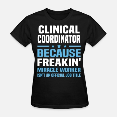 Clinical Coordinator Clinical Coordinator - Women's T-Shirt
