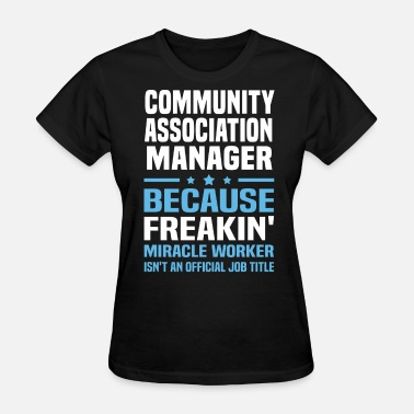 Community Association Manager Community Association Manager - Women's T-Shirt