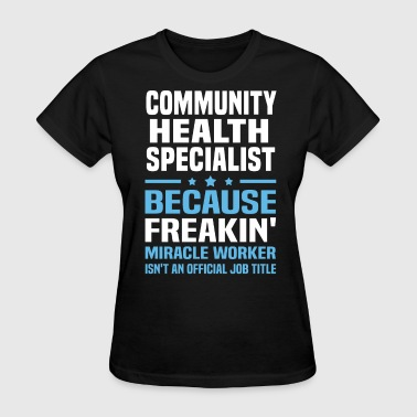 Community Health Worker Apparel Community Health Specialist - Women's T-Shirt