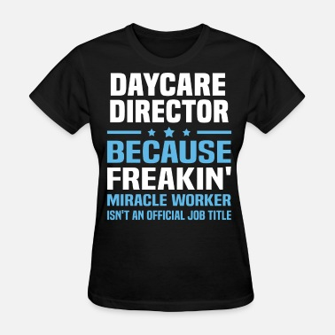 Daycare Director Funny Daycare Director - Women's T-Shirt