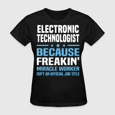 Electronic Technologist - Women's T-Shirt