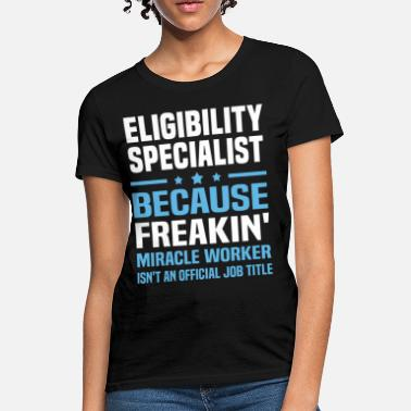 Eligibility Specialist Funny Eligibility Specialist - Women's T-Shirt
