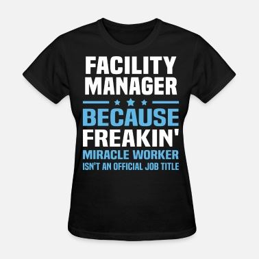 Facilities Manager Funny Facility Manager - Women's T-Shirt