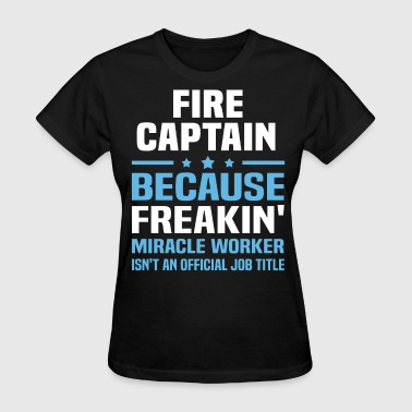 Fire Captain Fire Captain - Women's T-Shirt