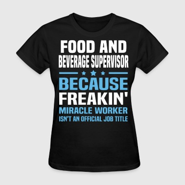Food And Beverage Supervisor - Women's T-Shirt