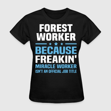 Forest Worker Funny Forest Worker - Women's T-Shirt