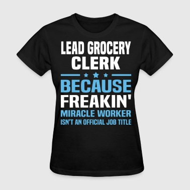 Lead Grocery Clerk - Women's T-Shirt
