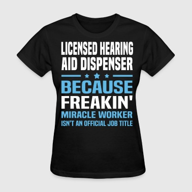 Licensed Hearing Aid Dispenser - Women's T-Shirt