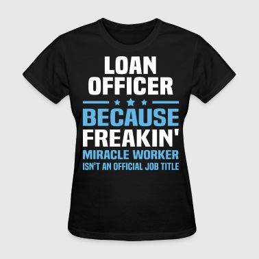 Loan Officer - Women's T-Shirt