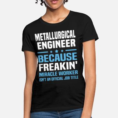 Metallurgical Engineer Apparel Metallurgical Engineer - Women's T-Shirt