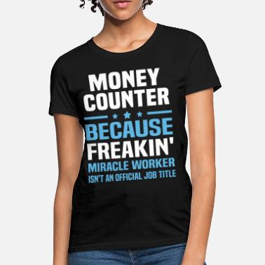 Money Counter Money Counter - Women's T-Shirt