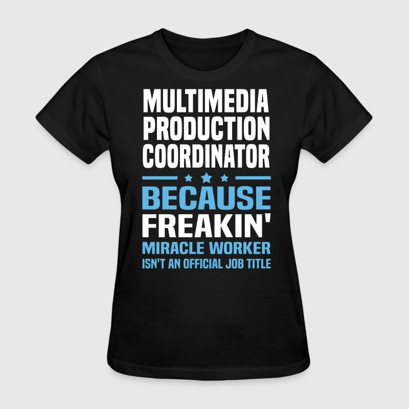 Multimedia Production Coordinator - Women's T-Shirt