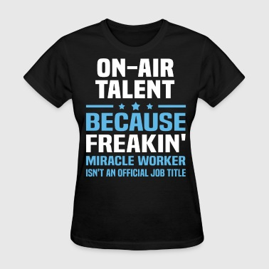 On-Air Talent - Women's T-Shirt