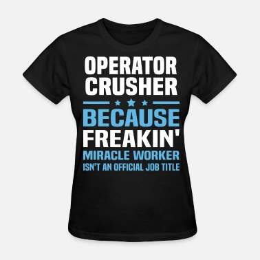 Crusher Operator Funny Operator Crusher - Women's T-Shirt