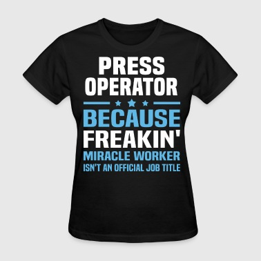 Press Operator - Women's T-Shirt