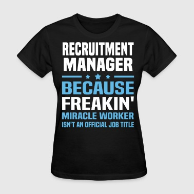 Recruitment Manager Funny Recruitment Manager - Women's T-Shirt