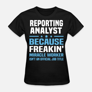 Reporting Analyst Funny Reporting Analyst - Women's T-Shirt