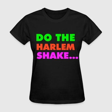 Harlem Shake The harlem shake - Women's T-Shirt