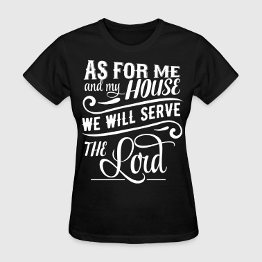 15 As For Me And My House We Will Serve The Lord  - Women's T-Shirt