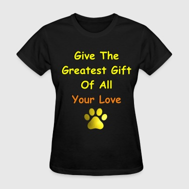 Give The Greatest Gift of All LOVE - Women's T-Shirt