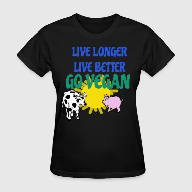 LIVE LONGER LIVE BETTER GO VEGAN - Women's T-Shirt