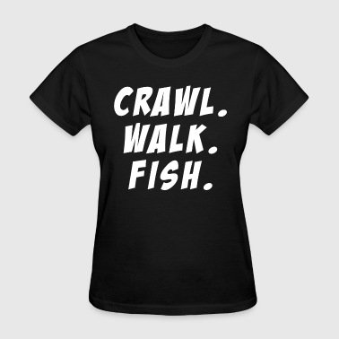 Crawl Walk Fish Fishing Camping Hunting FUNNY - Women's T-Shirt