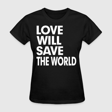 Love Will Save The World - Women's T-Shirt