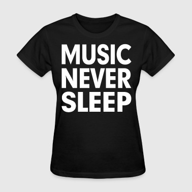 Music Never Sleep - Women's T-Shirt