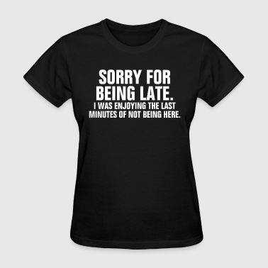 Sorry For Being Late - Women's T-Shirt