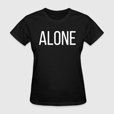 ALONE ALONE - Women's T-Shirt