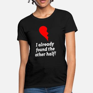 I Love Romance I Already Found The Other Half LOVE ROMANCE - Women's T-Shirt