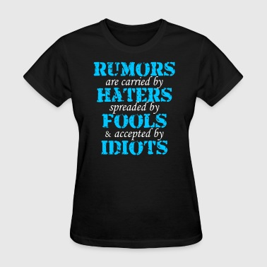 Rumors Haters Fools Idiots Quote - Women's T-Shirt