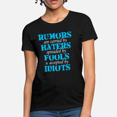 Fool Quote Rumors Haters Fools Idiots Quote - Women's T-Shirt