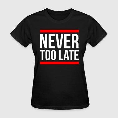 NEVER TOO LATE - Women's T-Shirt
