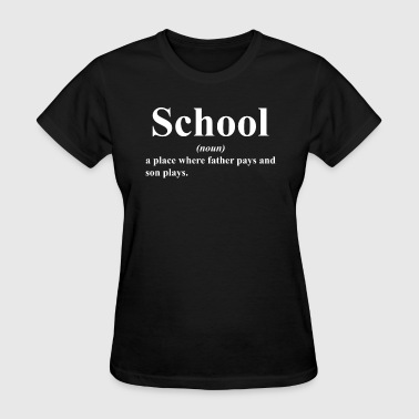 Pay The Man SCHOOL A PLACE WHERE FATHER PAYS AND SON PLAYS - Women's T-Shirt