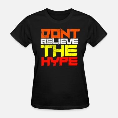 Hype Dont Believe The Hype - Women's T-Shirt