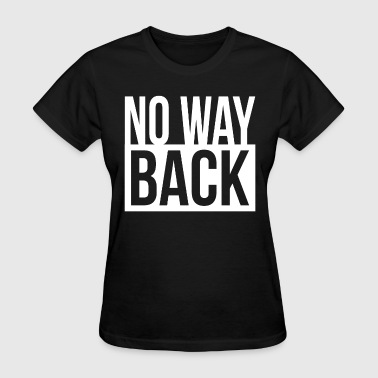 Way Back NO WAY BACK QUOTE MOVING FORWARD MOTIVATION - Women's T-Shirt