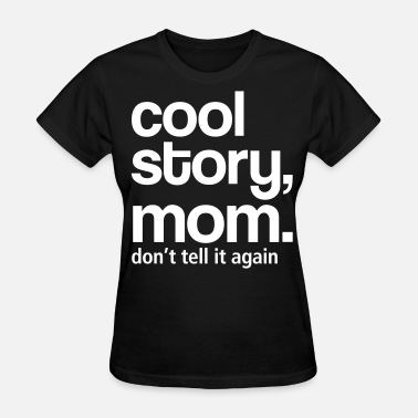 Cool Story cool_story_mom, don't_tell_it - Women's T-Shirt