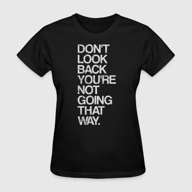 Inspirational Don't Look Back You're Not Going That Way - Women's T-Shirt