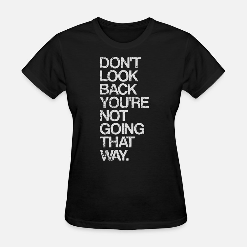 Inspirational T-Shirts - Don't Look Back You're Not Going That Way - Women's T-Shirt black