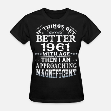 1961 IF THINGS GET BETTER WITH AGE-1961 - Women's T-Shirt