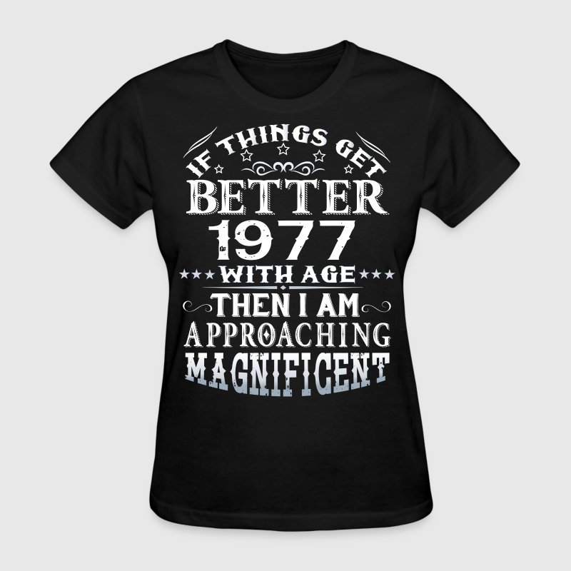 IF THINGS GET BETTER WITH AGE-1977 - Women's T-Shirt