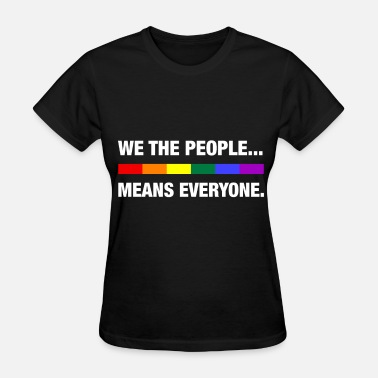 We The People Means Everyone Lgbt We the people means everyone LGBT - Women's T-Shirt