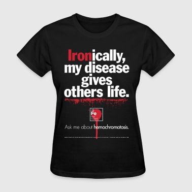 Hemochromatosis Awareness Gives Life T-Shirt - Women's T-Shirt