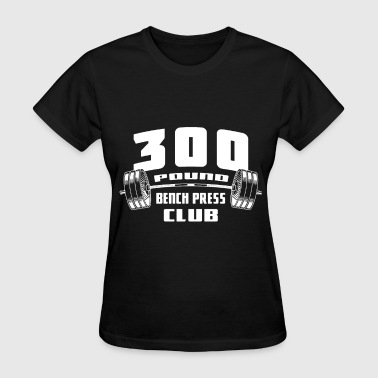 Bench Gym Bench Press CLUB SM to Powerlifting Gym Bodybuildi - Women's T-Shirt