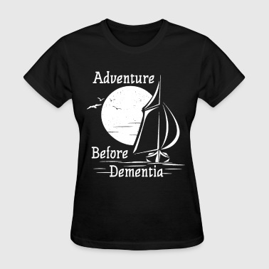 Fuck Boat Adventure Before Dementia Sailing Sail Boat Sea Fu - Women's T-Shirt