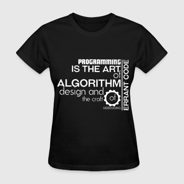 Computer Programming Art programming is the art of algorthm design and the - Women's T-Shirt