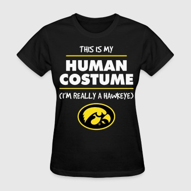 Hawkeye Funny this is my human cosstume i am really a hawkeye ca - Women's T-Shirt