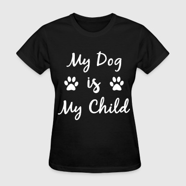 Mad Child my dog is my child dog - Women's T-Shirt